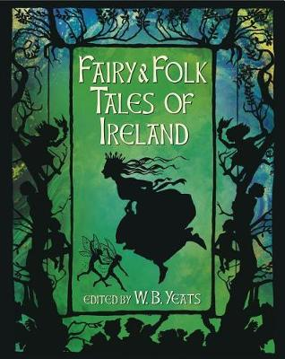 Fairy & Folk Tales of Ireland by W B Yeats