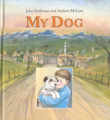 My Dog: Cba Winner 2002 Younger Readers $ Honour Book 2002 Picture Book of the Year book