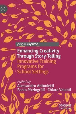 Enhancing Creativity Through Story-Telling: Innovative Training Programs for School Settings by Alessandro Antonietti