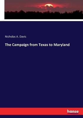 The Campaign from Texas to Maryland by Nicholas a Davis