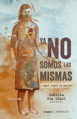 Ya no somos las mismas: Y aqui sigue la guerra / We are no longer the same: And here the war continues by Daniela Rea