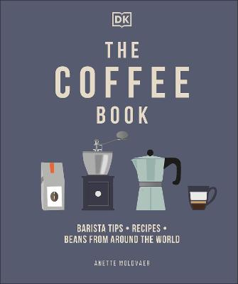 The Coffee Book: Barista Tips * Recipes * Beans from Around the World book
