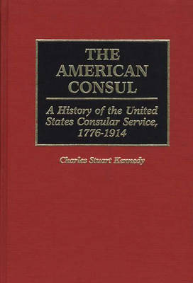 The American Consul by Charles Stuart Kennedy
