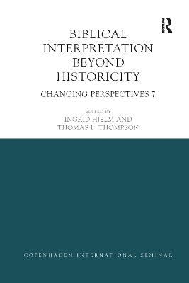 Biblical Interpretation Beyond Historicity: Changing Perspectives 7 by Ingrid Hjelm