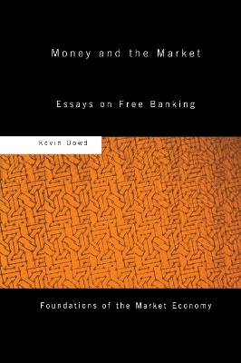 Money and the Market by Kevin Dowd