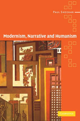 Modernism, Narrative and Humanism by Paul Sheehan