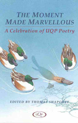 The Moment Made Marvellous: A Celebration Of Uqp Poetry by Thomas Shapcott