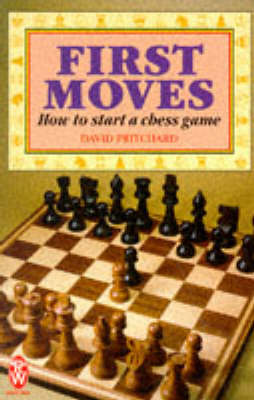 First Moves: How to Start a Chess Game by David Brine Pritchard