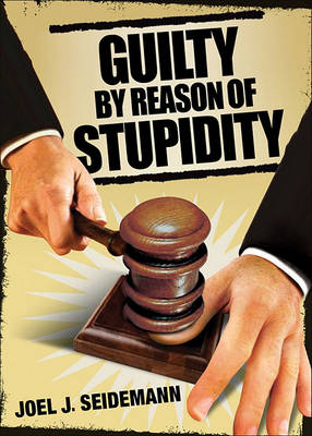 Guilty by Reason of Stupidity book