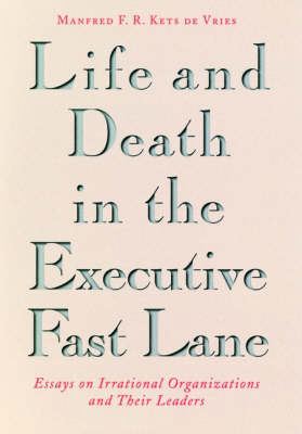 Life and Death in the Executive Fast Lane by Manfred F. R. Kets de Vries
