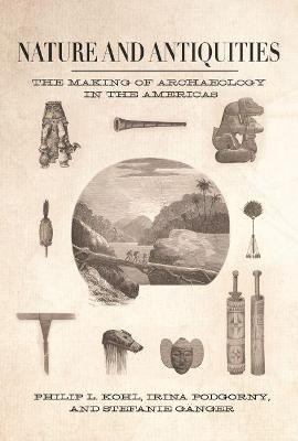 Nature and Antiquities by Philip L. Kohl
