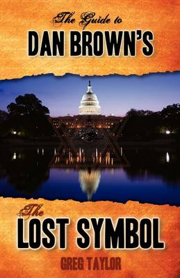 The Guide to Dan Brown's the Lost Symbol by Greg Taylor