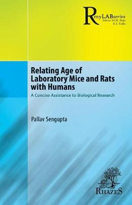 Relating Age of Laboratory Mice and Rats with Humans: A Concise Assistance to Biological Research by Pallav SenGupta