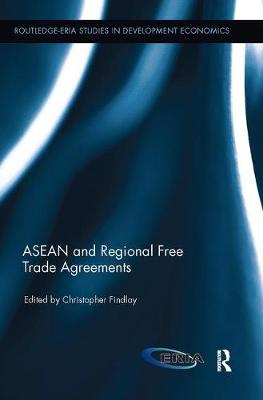 ASEAN and Regional Free Trade Agreements by Christopher Findlay