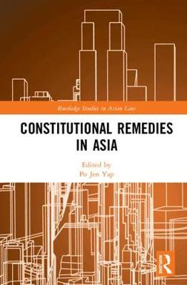 Constitutional Remedies in Asia by Po Jen Yap