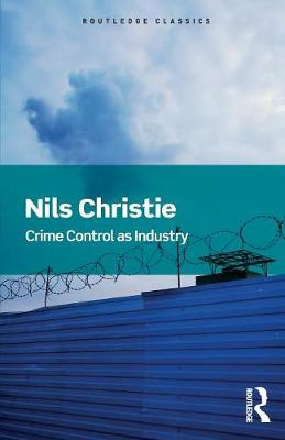 Crime Control As Industry: Towards Gulags, Western Style by Nils Christie
