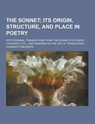 The Sonnet; With Original Translations from the Sonnets of Dante, Petrarch, Etc., and Remarks on the Art of Translating by Charles Tomlinson