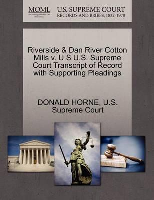 Riverside & Dan River Cotton Mills V. U S U.S. Supreme Court Transcript of Record with Supporting Pleadings book