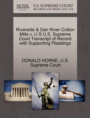 Riverside & Dan River Cotton Mills V. U S U.S. Supreme Court Transcript of Record with Supporting Pleadings by Donald Horne