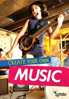Create Your Own Music by Matthew Anniss
