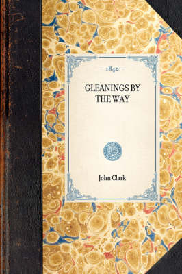 Gleanings by the Way by John Clark