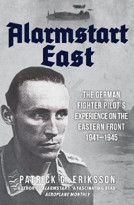 Alarmstart East: The German Fighter Pilot's Experience on the Eastern Front 1941-1945 book