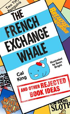 The French Exchange Whale and Other Rejected Book Ideas by Cal King