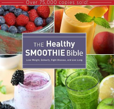 The Healthy Smoothie Bible by Farnoosh Brock