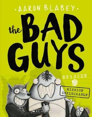 The Bad Guys Episode 2: Mission Unpluckable by Aaron Blabey