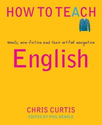 How to Teach English: Novels, non-fiction and their artful navigation book