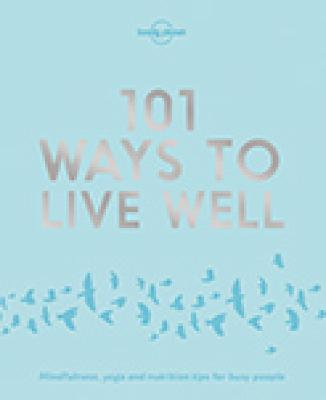 101 Ways to Live Well by Lonely Planet