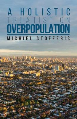A Holistic Treatise On Overpopulation by Michiel Stofferis