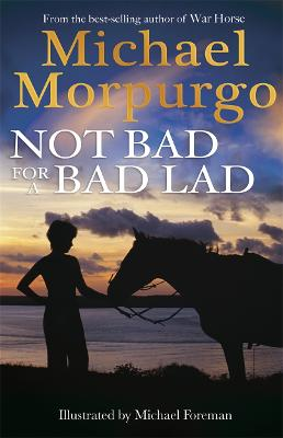 Not Bad For A Bad Lad by Michael Morpurgo