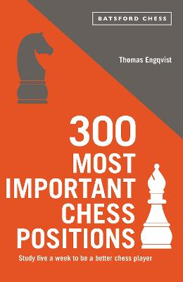 300 Most Important Chess Positions by Thomas Engqvist