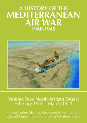 A A History of the Mediterranean Air War, 1940-1945 History of the Mediterranean Air War, 1940-1945 Vol 2 North African Desert, February 1942-March 1943 v. 2 by Christopher Shores