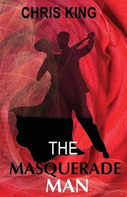 The Masquerade Man by Chris King