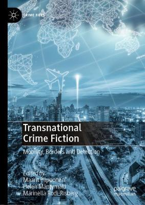Transnational Crime Fiction: Mobility, Borders and Detection by Maarit Piipponen