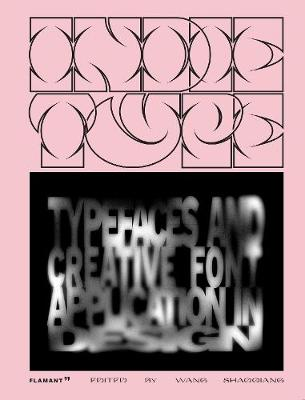 Indie Type: Typefaces and Creative Font Application in Design by Shaoqiang Wang