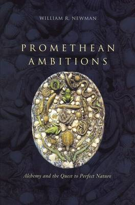 Promethean Ambitions by William R. Newman