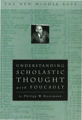 Understanding Scholastic Thought with Foucault by Philipp W. Rosemann