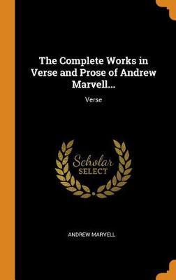 The Complete Works in Verse and Prose of Andrew Marvell...: Verse book