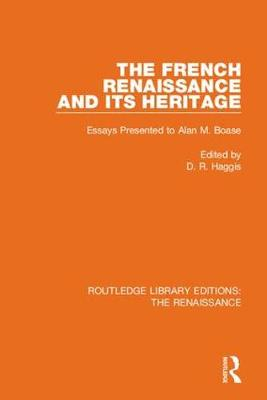 The French Renaissance and Its Heritage: Essays Presented to Alan Boase by D. R. Haggis