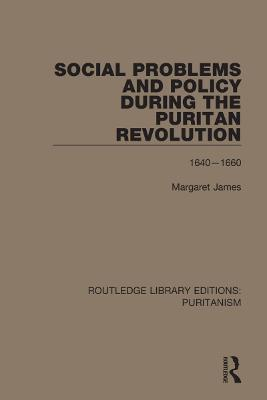 Social Problems and Policy During the Puritan Revolution by Margaret James
