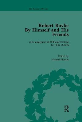 Robert Boyle: By Himself and His Friends: With a Fragment of William Wotton's 'Lost Life of Boyle' by Michael Hunter