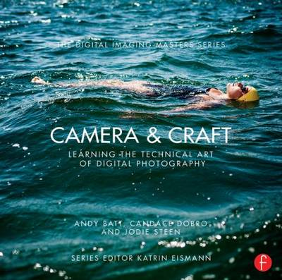 Camera & Craft: Learning the Technical Art of Digital Photography by Andy Batt