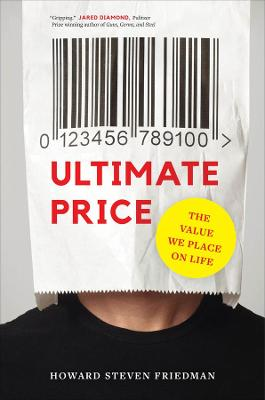 Ultimate Price: The Value We Place on Life by Howard Steven Friedman