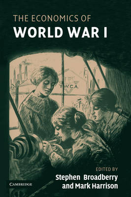The Economics of World War I by Stephen Broadberry