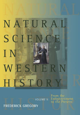 Natural Science in Western History: v. 2: From the Enlightenment to the Present by Frederick Gregory