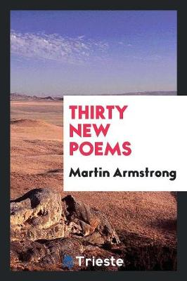Thirty New Poems by Martin Armstrong