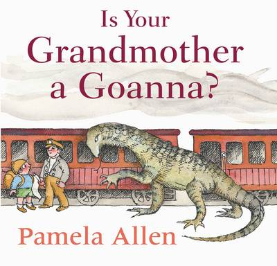 Is Your Grandmother A Goanna? by Pamela Allen